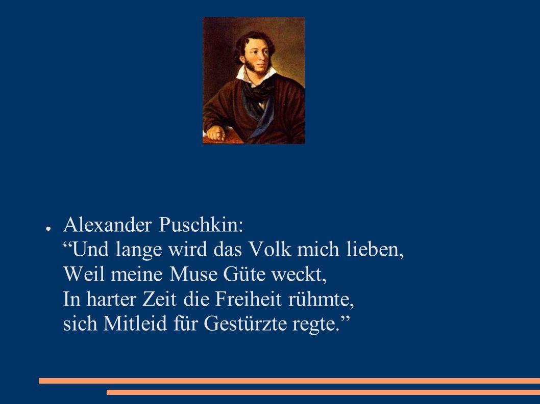 Alexander Puschkin: Und lange wird das Volk mich lieben, Weil meine Muse Güte weckt, In harter Zeit die Freiheit rühmte, sich Mitleid für Gestürzte re