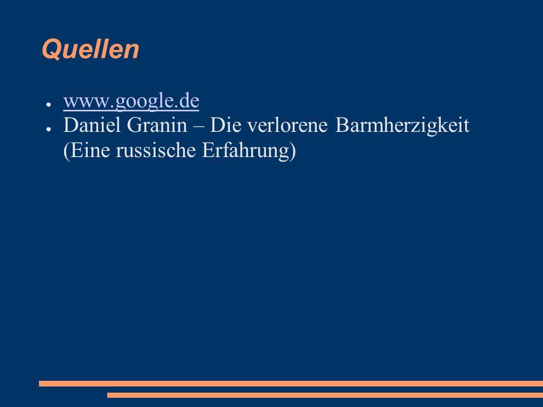 Quellen www.google.de Daniel Granin – Die verlorene Barmherzigkeit (Eine russische Erfahrung)