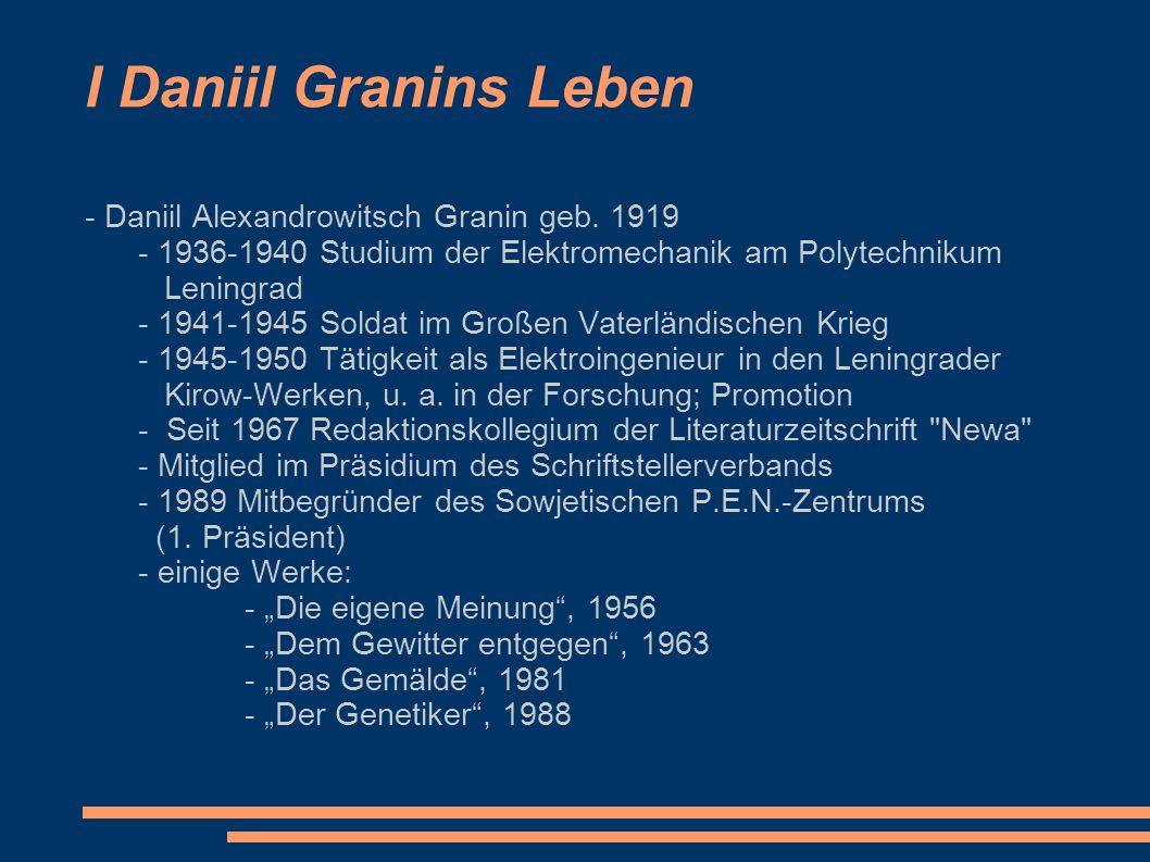 I Daniil Granins Leben - Daniil Alexandrowitsch Granin geb. 1919 - 1936-1940 Studium der Elektromechanik am Polytechnikum Leningrad - 1941-1945 Soldat