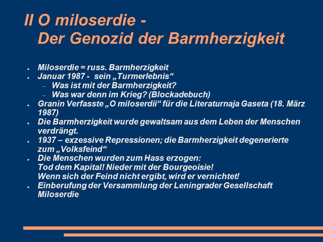 II O miloserdie - Der Genozid der Barmherzigkeit Miloserdie = russ. Barmherzigkeit Januar 1987 - sein Turmerlebnis Was ist mit der Barmherzigkeit? Was