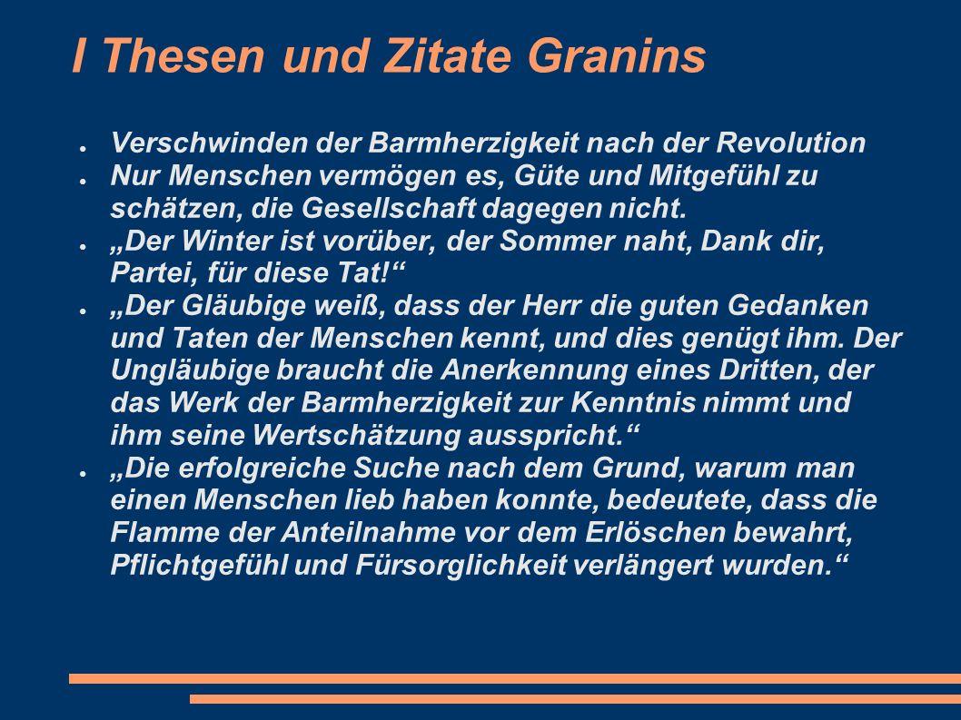 I Thesen und Zitate Granins Verschwinden der Barmherzigkeit nach der Revolution Nur Menschen vermögen es, Güte und Mitgefühl zu schätzen, die Gesellsc