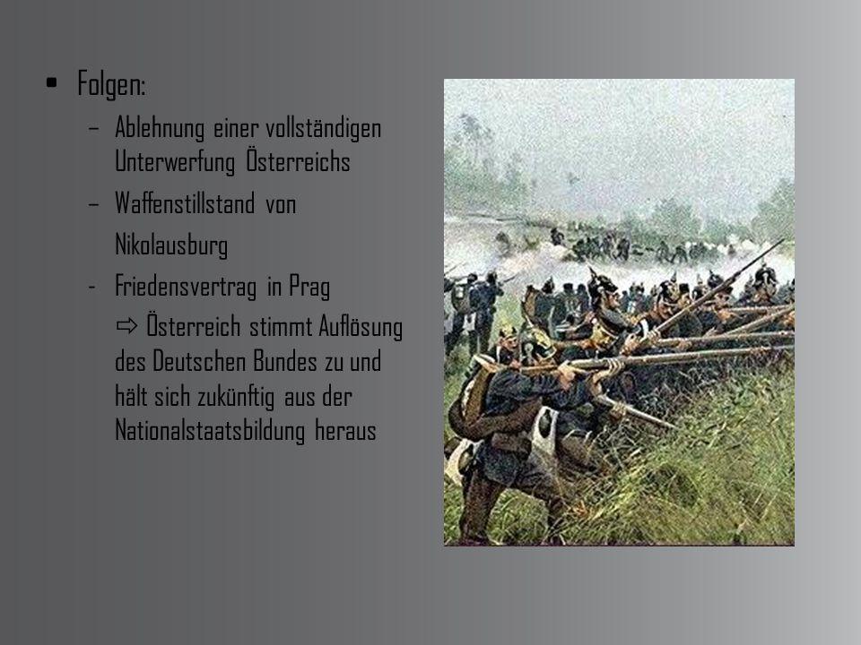 Folgen: –Ablehnung einer vollständigen Unterwerfung Österreichs –Waffenstillstand von Nikolausburg -Friedensvertrag in Prag Österreich stimmt Auflösung des Deutschen Bundes zu und hält sich zukünftig aus der Nationalstaatsbildung heraus