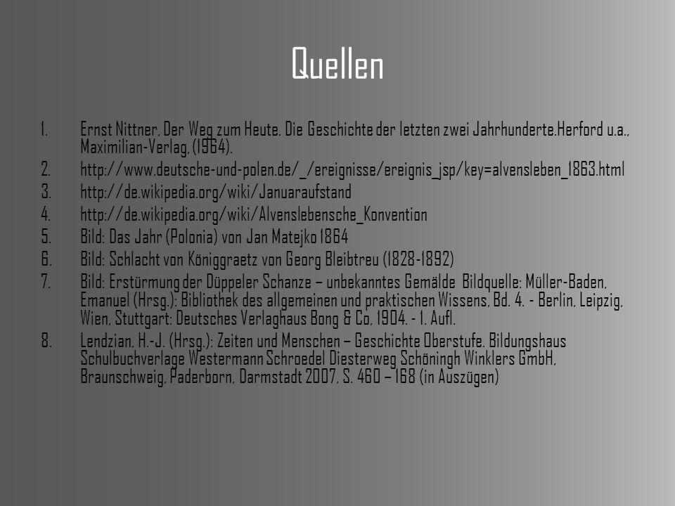 Quellen 1.Ernst Nittner, Der Weg zum Heute. Die Geschichte der letzten zwei Jahrhunderte.Herford u.a., Maximilian-Verlag, (1964). 2.http://www.deutsch