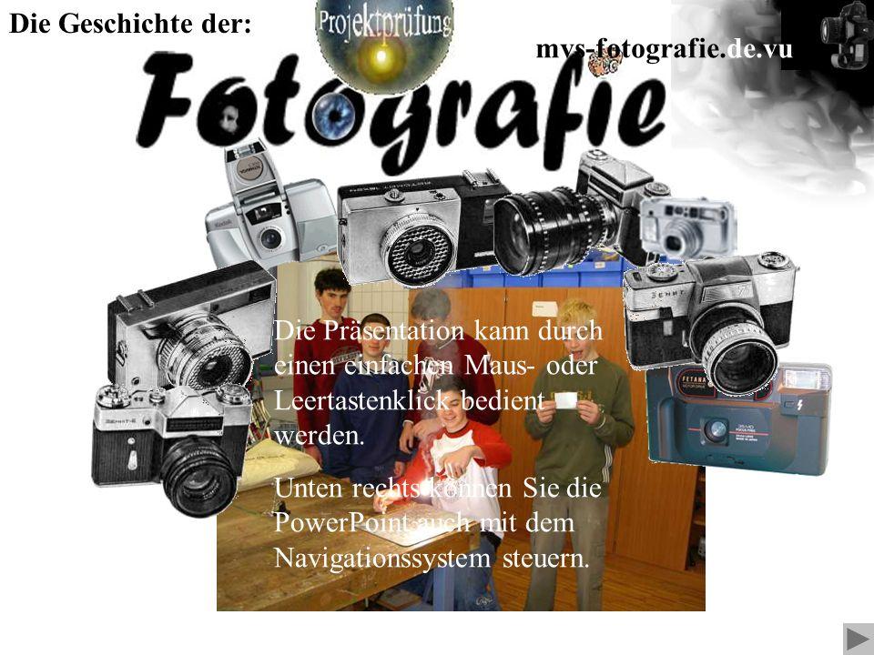 mvs-fotografie.de.vu Die Geschichte der: Die Präsentation kann durch einen einfachen Maus- oder Leertastenklick bedient werden.