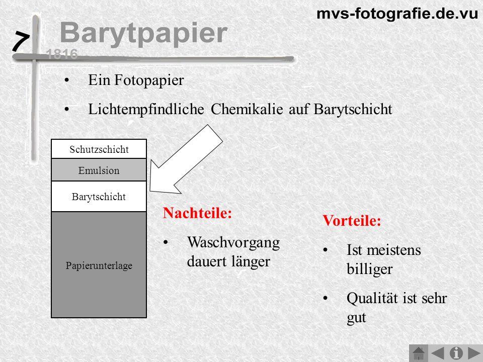 Schutzschicht Emulsion Barytschicht Papierunterlage Vorteile: Ist meistens billiger Qualität ist sehr gut Nachteile: Waschvorgang dauert länger Ein Fotopapier Lichtempfindliche Chemikalie auf Barytschicht