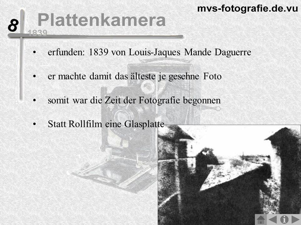 erfunden: 1839 von Louis-Jaques Mande Daguerre er machte damit das älteste je gesehne Foto somit war die Zeit der Fotografie begonnen Statt Rollfilm eine Glasplatte