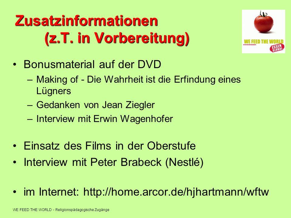 WE FEED THE WORLD - Religionspädagogische Zugänge Zusatzinformationen (z.T. in Vorbereitung) Bonusmaterial auf der DVD –Making of - Die Wahrheit ist d