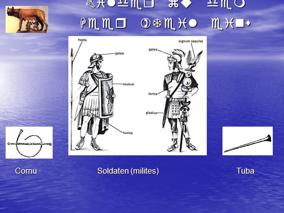 Bilder zu dem Heer )Teil eins Cornu Soldaten (milites) Tuba