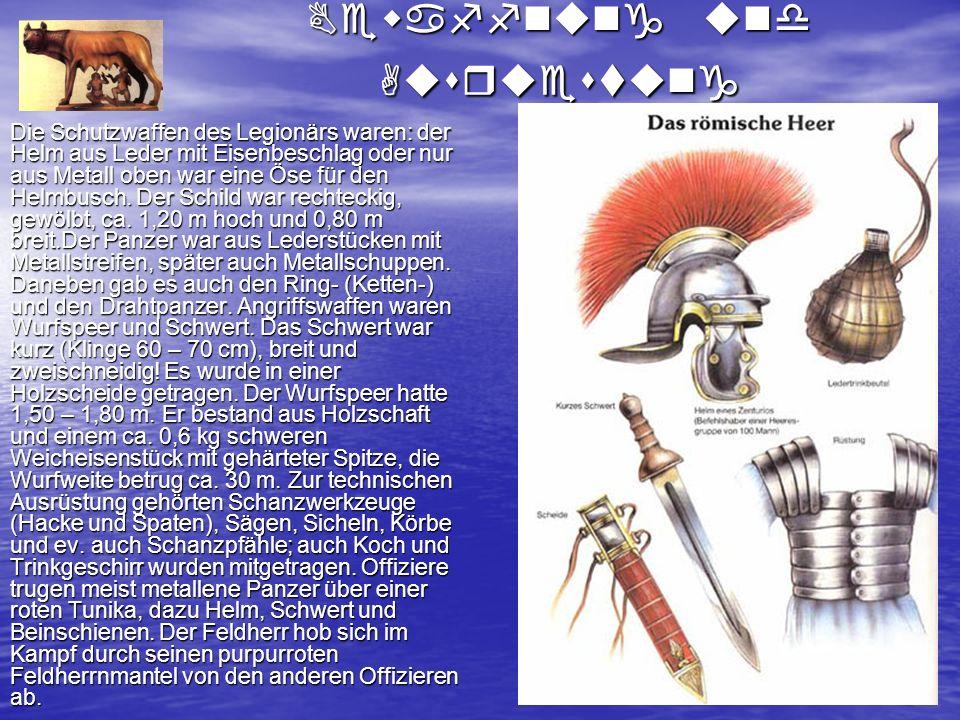 Bewaffnung und Ausruestung Die Schutzwaffen des Legionärs waren: der Helm aus Leder mit Eisenbeschlag oder nur aus Metall oben war eine Öse für den He