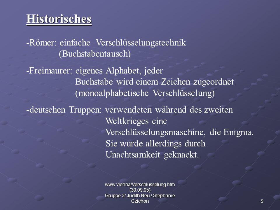 5 www.vienna/Verschlüsselung.htm (30.09.05) Gruppe 3/ Judith Neu / Stephanie Czichon Historisches -Römer: einfache Verschlüsselungstechnik (Buchstaben