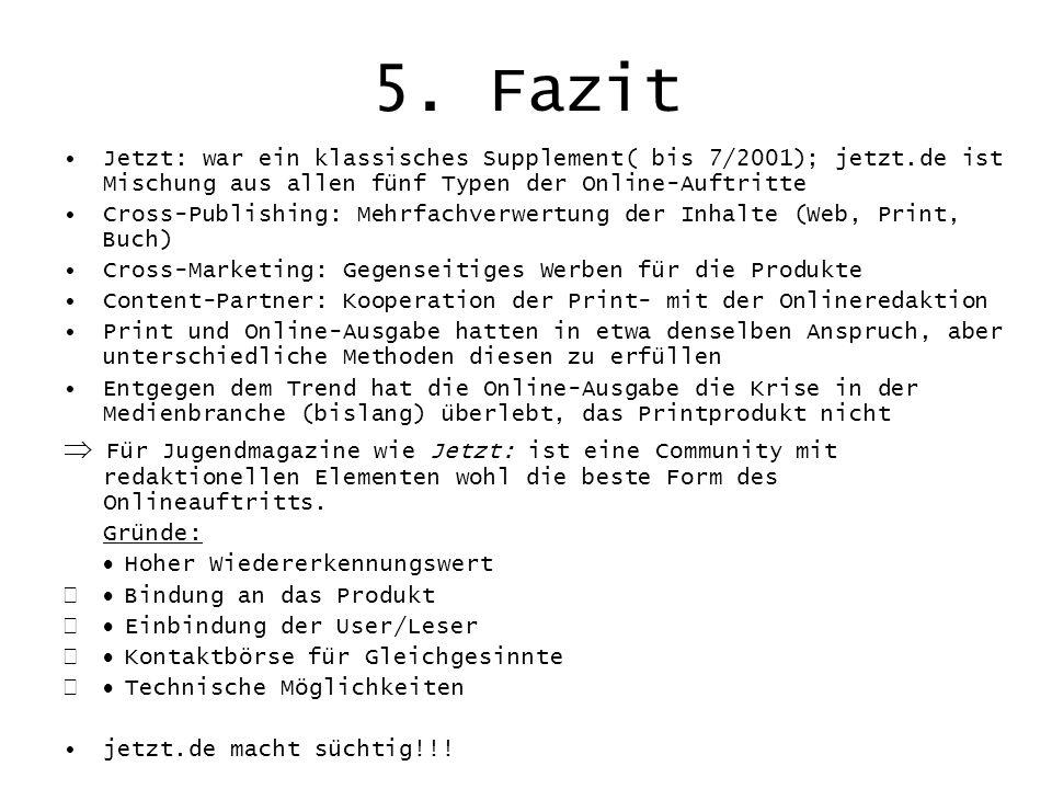 5. Fazit Jetzt: war ein klassisches Supplement( bis 7/2001); jetzt.de ist Mischung aus allen fünf Typen der Online-Auftritte Cross-Publishing: Mehrfac