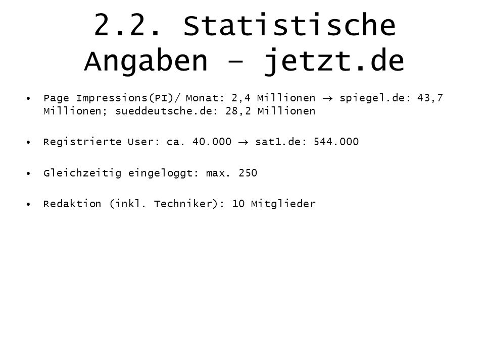 2.2. Statistische Angaben – jetzt.de Page Impressions(PI)/ Monat: 2,4 Millionen spiegel.de: 43,7 Millionen; sueddeutsche.de: 28,2 Millionen Registrier