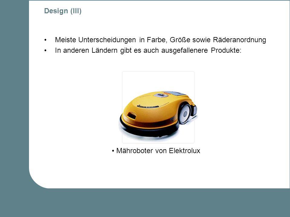 Design (III) Meiste Unterscheidungen in Farbe, Größe sowie Räderanordnung In anderen Ländern gibt es auch ausgefallenere Produkte: Mähroboter von Elektrolux