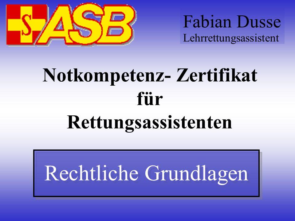Notkompetenz- Zertifikat für Rettungsassistenten Rechtliche Grundlagen Fabian Dusse Lehrrettungsassistent