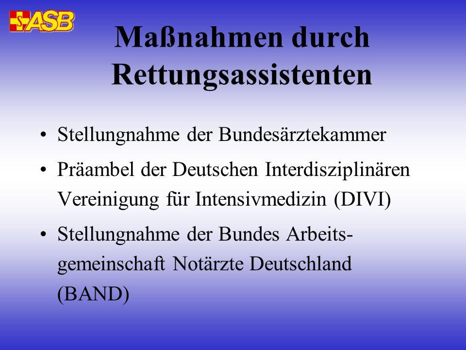 Maßnahmen durch Rettungsassistenten Stellungnahme der Bundesärztekammer Präambel der Deutschen Interdisziplinären Vereinigung für Intensivmedizin (DIVI) Stellungnahme der Bundes Arbeits- gemeinschaft Notärzte Deutschland (BAND)