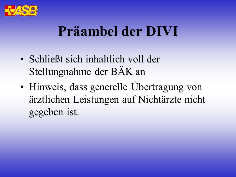 Präambel der DIVI Schließt sich inhaltlich voll der Stellungnahme der BÄK an Hinweis, dass generelle Übertragung von ärztlichen Leistungen auf Nichtärzte nicht gegeben ist.
