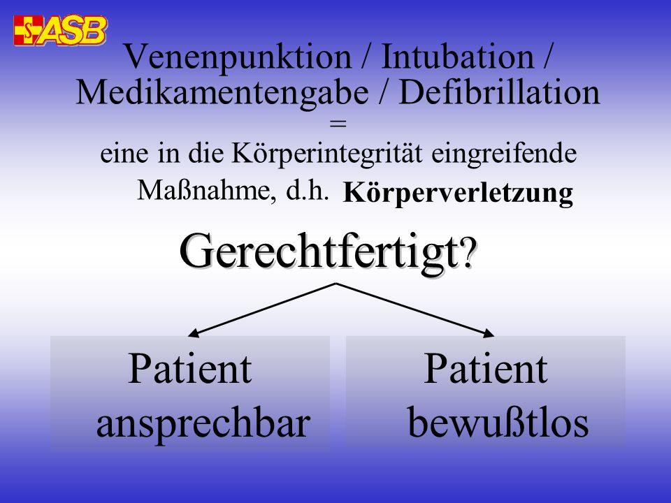 Venenpunktion / Intubation / Medikamentengabe / Defibrillation = eine in die Körperintegrität eingreifende Maßnahme, d.h.