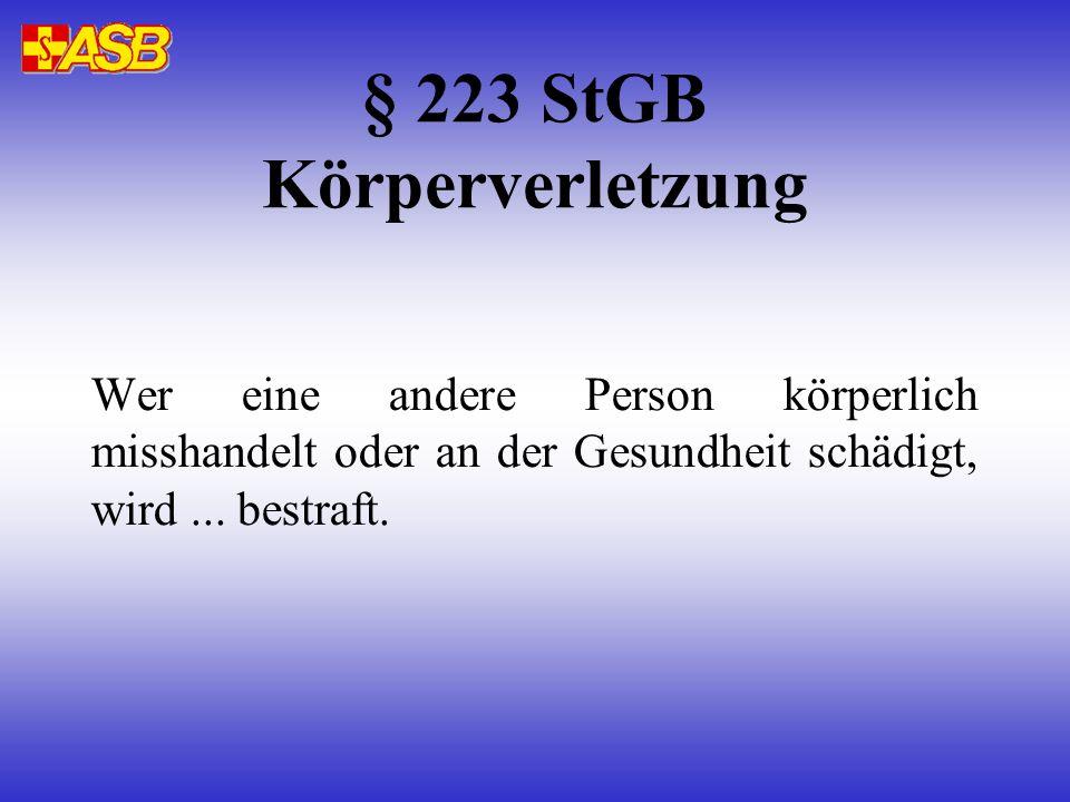 § 223 StGB Körperverletzung Wer eine andere Person körperlich misshandelt oder an der Gesundheit schädigt, wird...