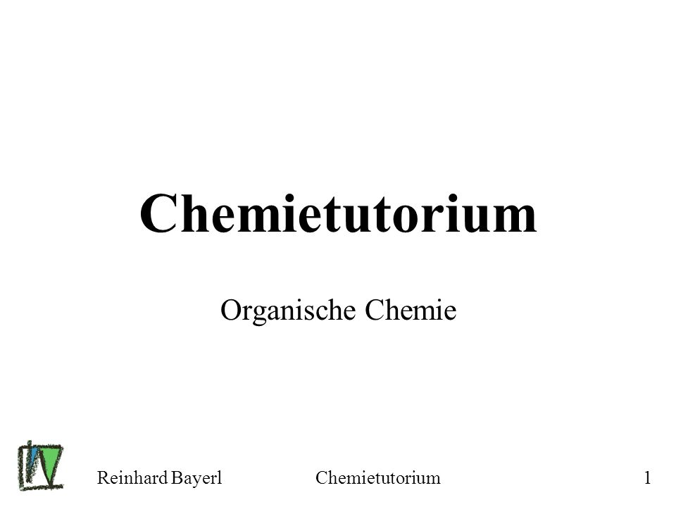 Reinhard BayerlChemietutorium1 Organische Chemie