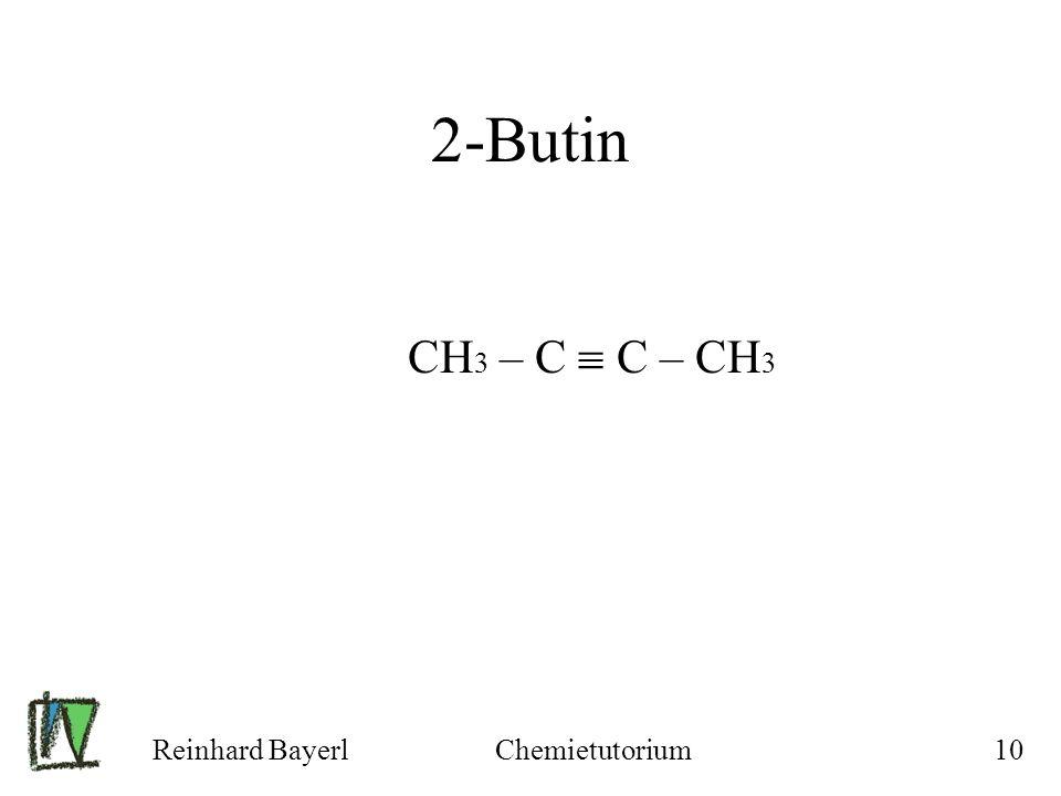 Reinhard BayerlChemietutorium10 2-Butin CH 3 – C C – CH 3