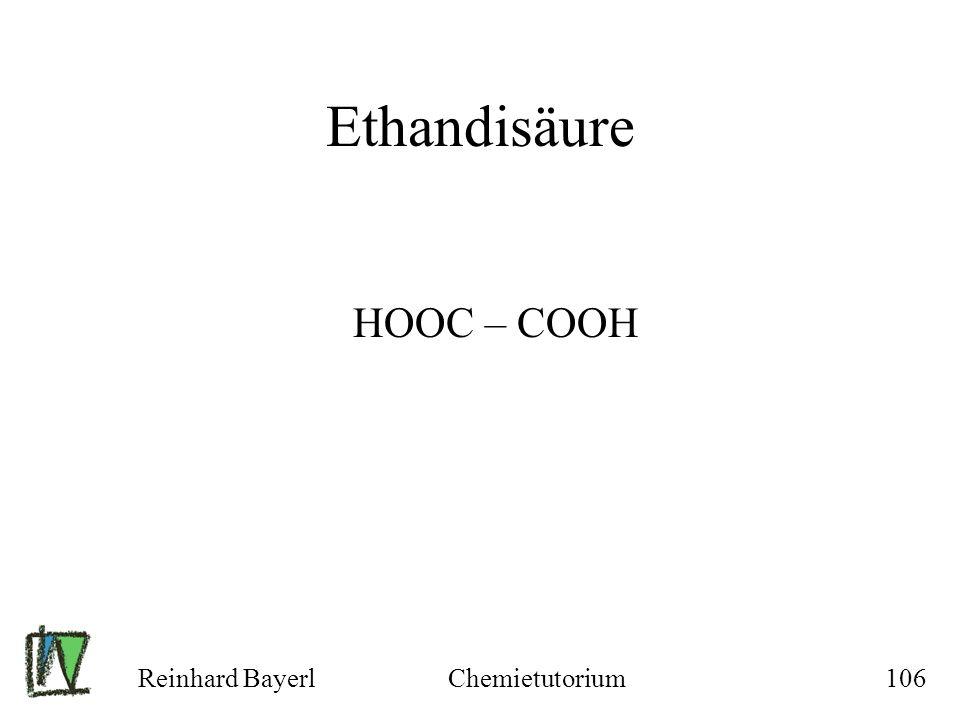 Reinhard BayerlChemietutorium106 Ethandisäure HOOC – COOH