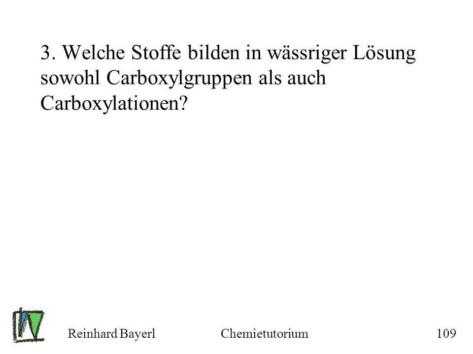 Reinhard BayerlChemietutorium109 3. Welche Stoffe bilden in wässriger Lösung sowohl Carboxylgruppen als auch Carboxylationen?