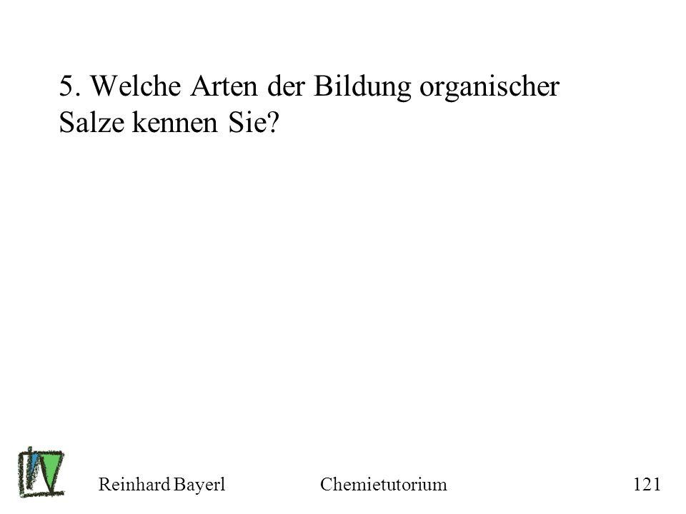 Reinhard BayerlChemietutorium121 5. Welche Arten der Bildung organischer Salze kennen Sie?