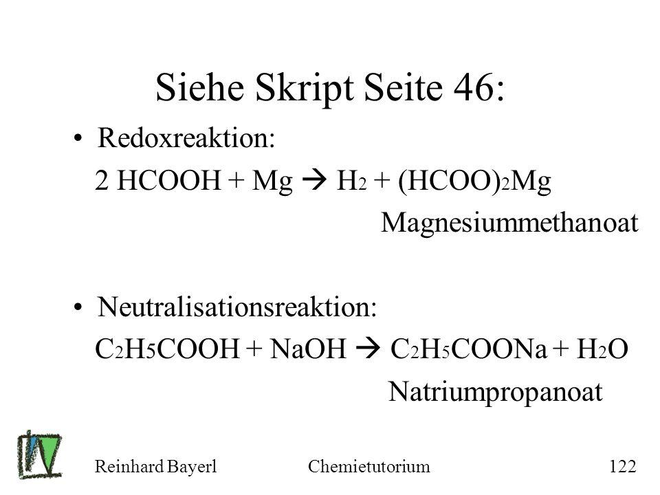Reinhard BayerlChemietutorium122 Siehe Skript Seite 46: Redoxreaktion: 2 HCOOH + Mg H 2 + (HCOO) 2 Mg Magnesiummethanoat Neutralisationsreaktion: C 2