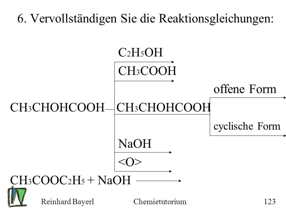 Reinhard BayerlChemietutorium123 6. Vervollständigen Sie die Reaktionsgleichungen: C 2 H 5 OH CH 3 COOH offene Form CH 3 CHOHCOOH cyclische Form NaOH