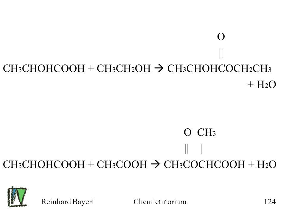 Reinhard BayerlChemietutorium124 O || CH 3 CHOHCOOH + CH 3 CH 2 OH CH 3 CHOHCOCH 2 CH 3 + H 2 O O CH 3 || | CH 3 CHOHCOOH + CH 3 COOH CH 3 COCHCOOH +