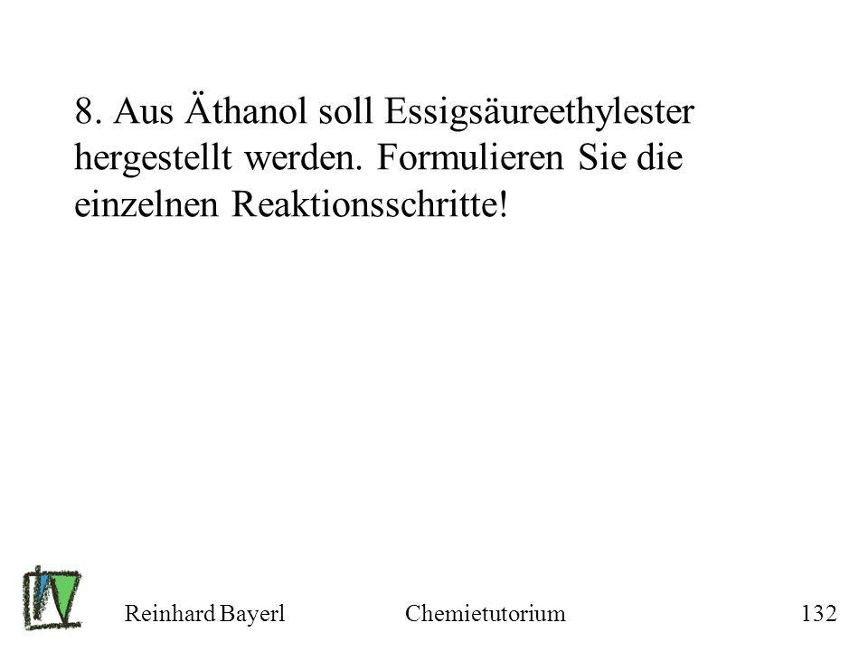 Reinhard BayerlChemietutorium132 8. Aus Äthanol soll Essigsäureethylester hergestellt werden. Formulieren Sie die einzelnen Reaktionsschritte!