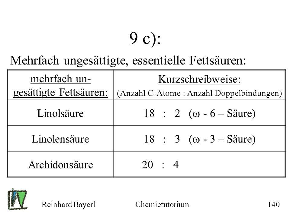 Reinhard BayerlChemietutorium140 9 c): Mehrfach ungesättigte, essentielle Fettsäuren: mehrfach un- gesättigte Fettsäuren: Kurzschreibweise: (Anzahl C-