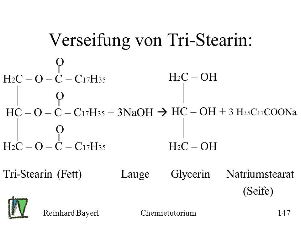 Reinhard BayerlChemietutorium147 Verseifung von Tri-Stearin: O H 2 C – O – C – C 17 H 35 O HC – O – C – C 17 H 35 + 3NaOH O H 2 C – O – C – C 17 H 35