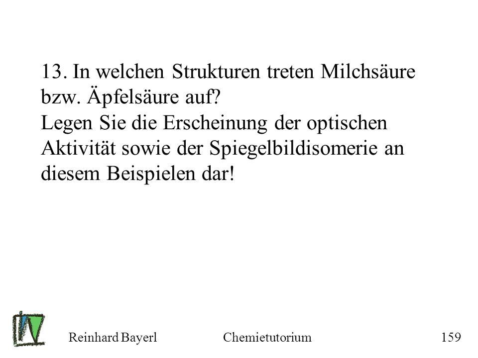 Reinhard BayerlChemietutorium159 13. In welchen Strukturen treten Milchsäure bzw. Äpfelsäure auf? Legen Sie die Erscheinung der optischen Aktivität so
