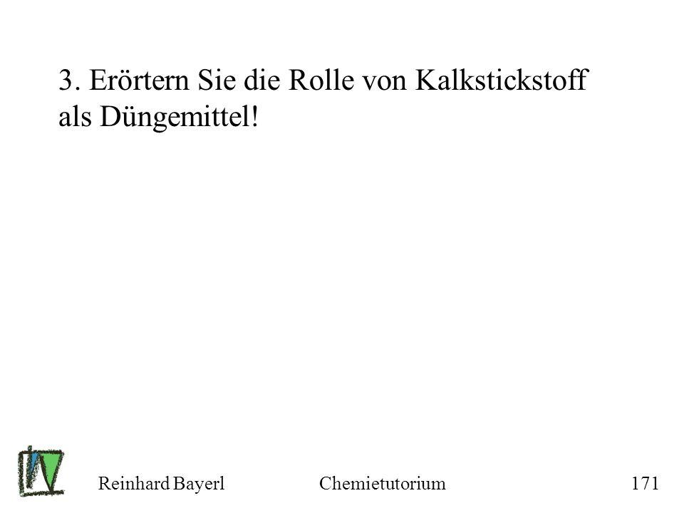 Reinhard BayerlChemietutorium171 3. Erörtern Sie die Rolle von Kalkstickstoff als Düngemittel!