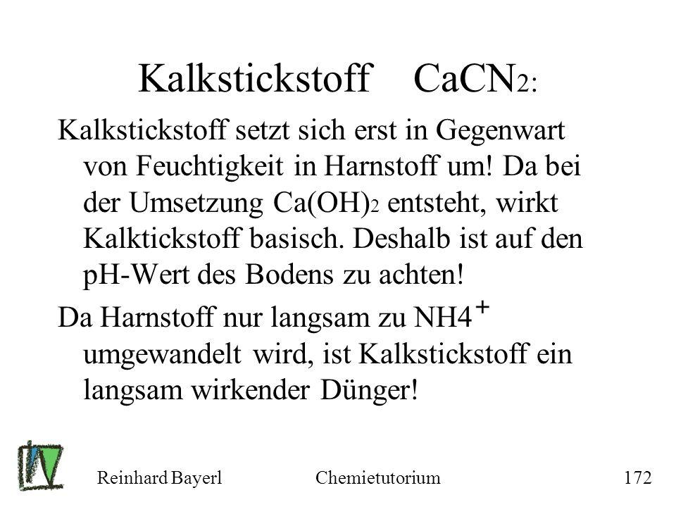 Reinhard BayerlChemietutorium172 Kalkstickstoff CaCN 2 : Kalkstickstoff setzt sich erst in Gegenwart von Feuchtigkeit in Harnstoff um! Da bei der Umse