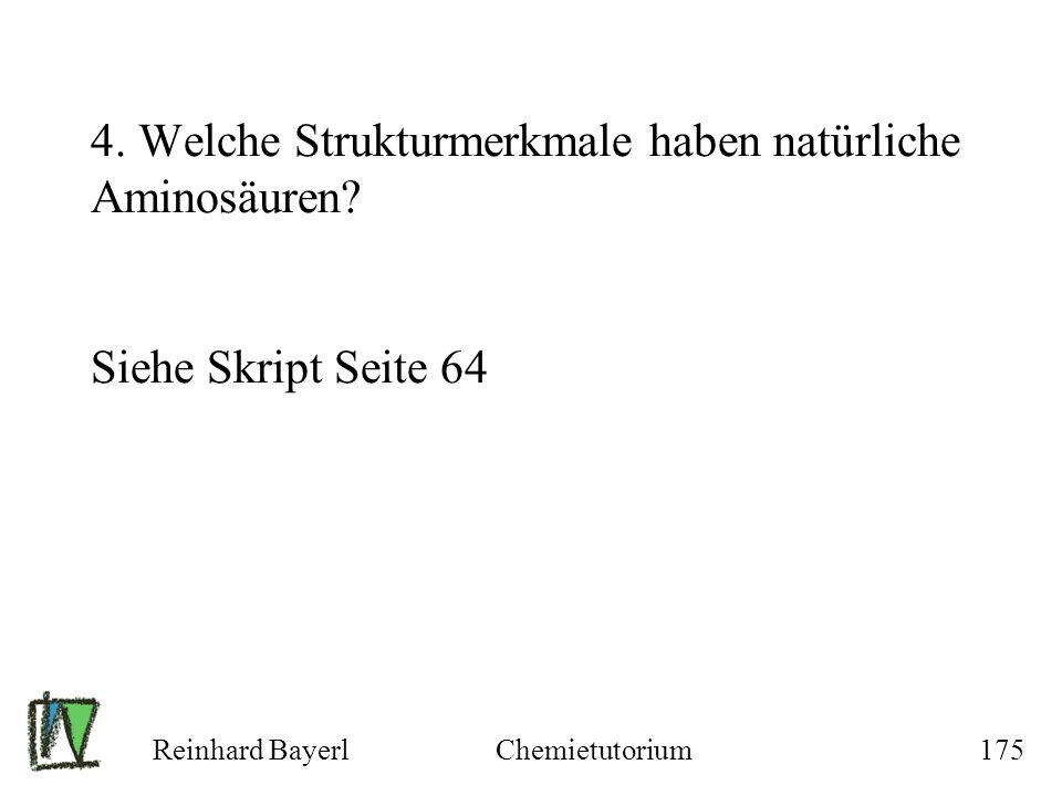 Reinhard BayerlChemietutorium175 4. Welche Strukturmerkmale haben natürliche Aminosäuren? Siehe Skript Seite 64