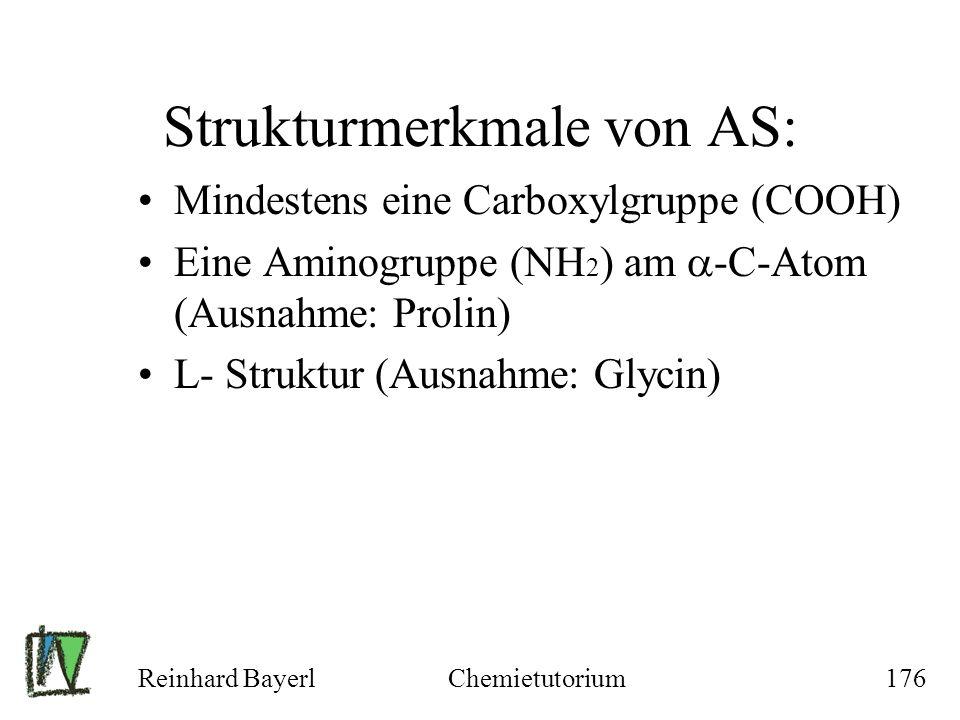 Reinhard BayerlChemietutorium176 Strukturmerkmale von AS: Mindestens eine Carboxylgruppe (COOH) Eine Aminogruppe (NH 2 ) am -C-Atom (Ausnahme: Prolin)