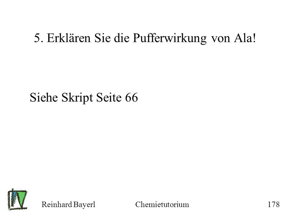 Reinhard BayerlChemietutorium178 5. Erklären Sie die Pufferwirkung von Ala! Siehe Skript Seite 66