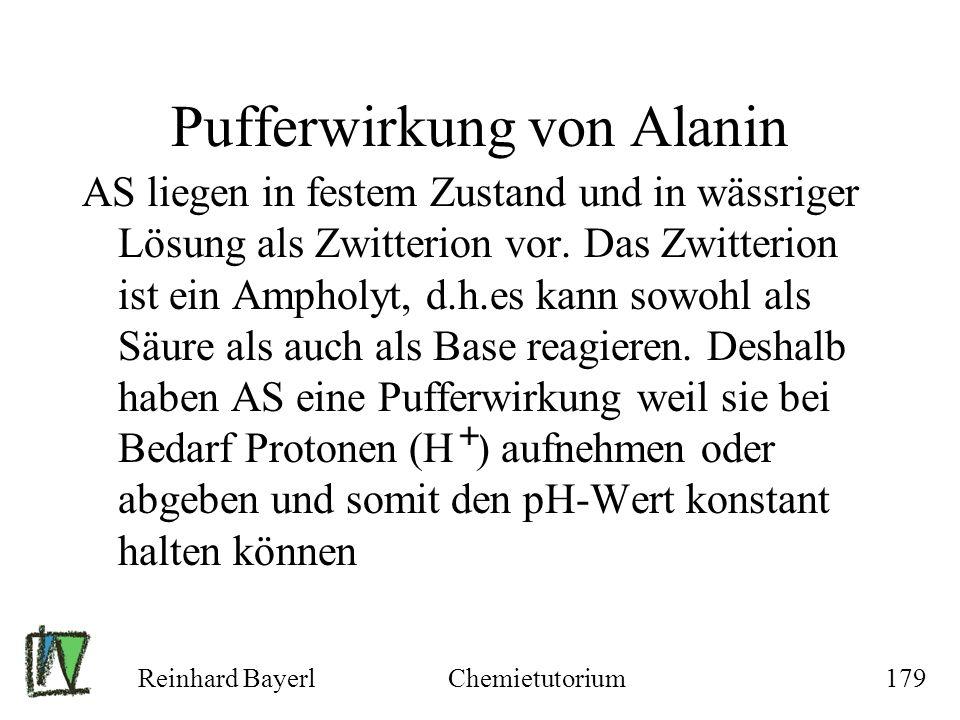 Reinhard BayerlChemietutorium179 Pufferwirkung von Alanin AS liegen in festem Zustand und in wässriger Lösung als Zwitterion vor. Das Zwitterion ist e