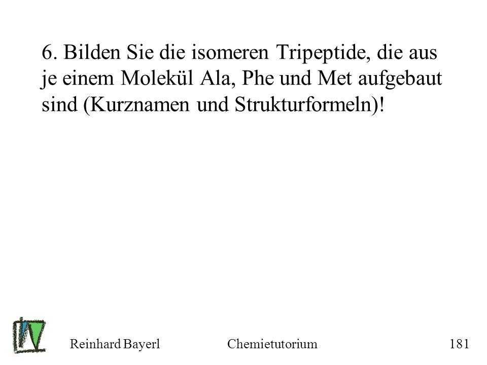 Reinhard BayerlChemietutorium181 6. Bilden Sie die isomeren Tripeptide, die aus je einem Molekül Ala, Phe und Met aufgebaut sind (Kurznamen und Strukt