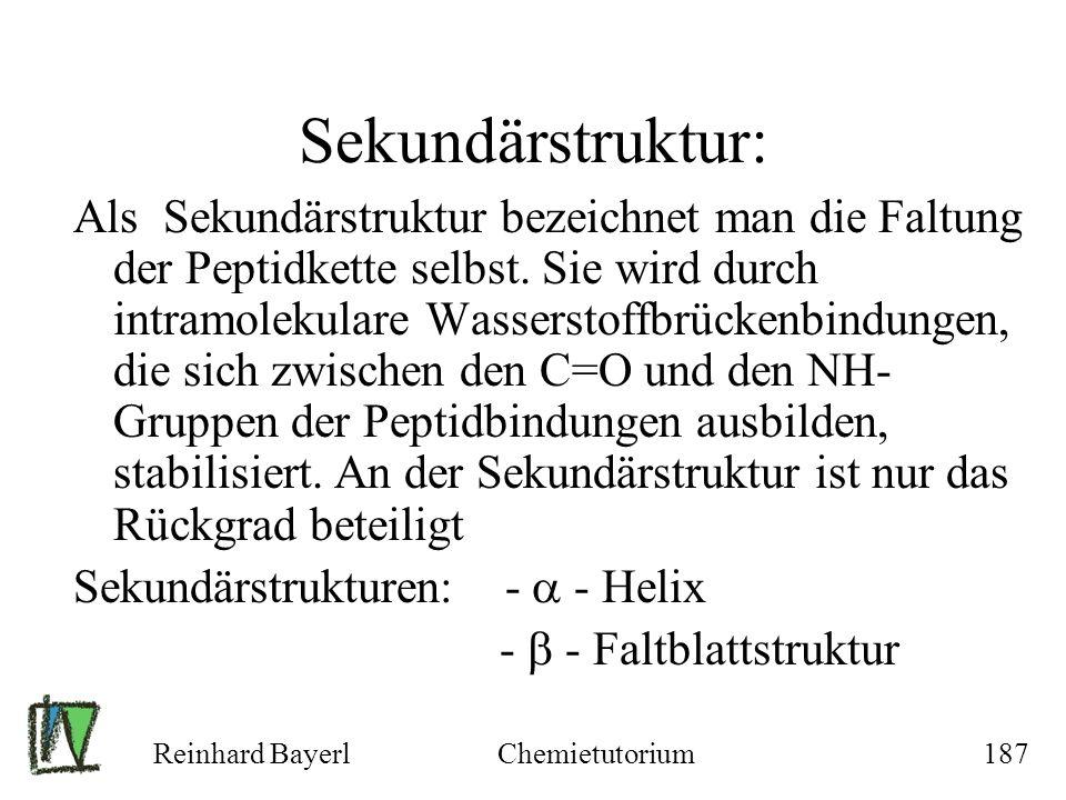 Reinhard BayerlChemietutorium187 Sekundärstruktur: Als Sekundärstruktur bezeichnet man die Faltung der Peptidkette selbst. Sie wird durch intramolekul