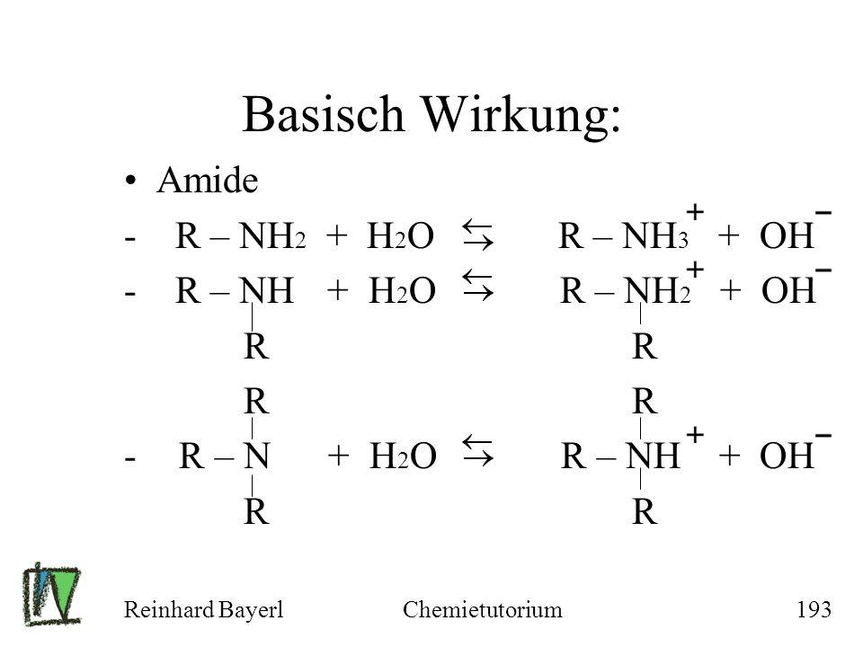 Reinhard BayerlChemietutorium193 Basisch Wirkung: Amide - R – NH 2 + H 2 O R – NH 3 + OH - R – NH + H 2 O R – NH 2 + OH R R - R – N + H 2 O R – NH + O