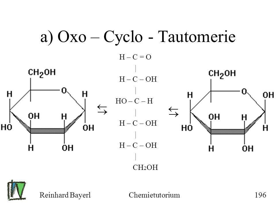 Reinhard BayerlChemietutorium196 a) Oxo – Cyclo - Tautomerie H – C = O | H – C – OH | HO – C – H | H – C – OH | H – C – OH | CH 2 OH