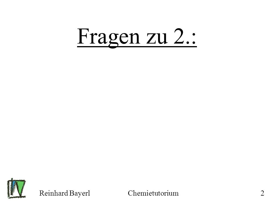Reinhard BayerlChemietutorium13 2.