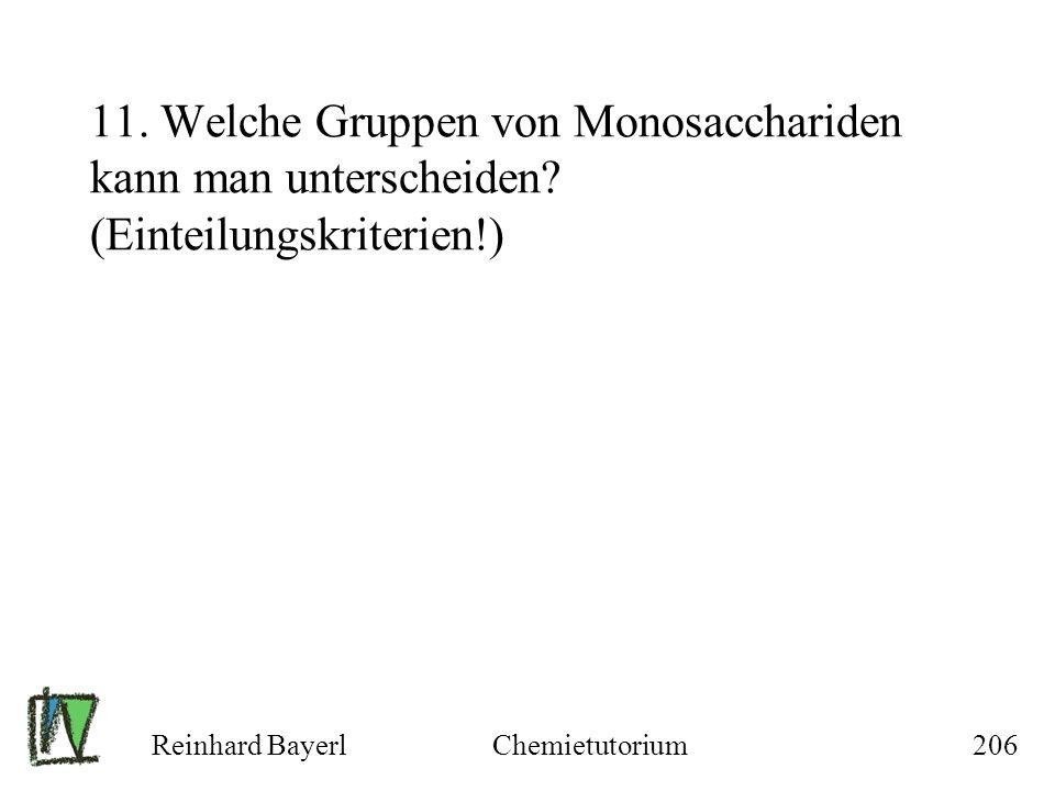 Reinhard BayerlChemietutorium206 11. Welche Gruppen von Monosacchariden kann man unterscheiden? (Einteilungskriterien!)