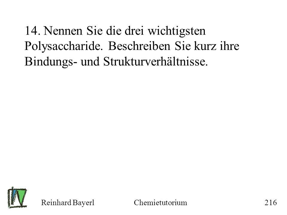 Reinhard BayerlChemietutorium216 14. Nennen Sie die drei wichtigsten Polysaccharide. Beschreiben Sie kurz ihre Bindungs- und Strukturverhältnisse.