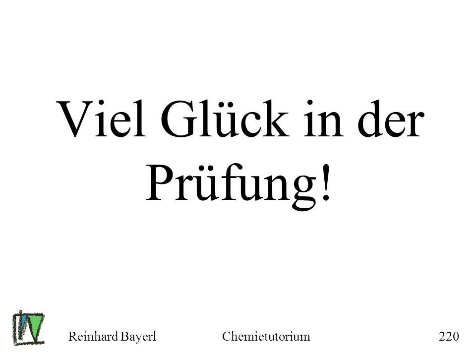 Reinhard BayerlChemietutorium220 Viel Glück in der Prüfung!
