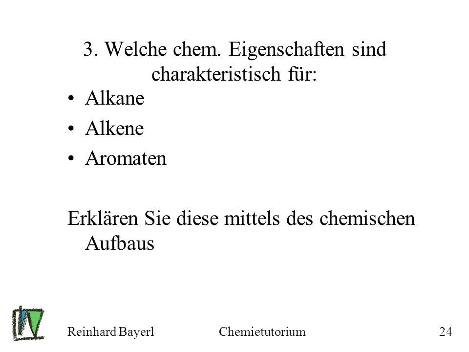 Reinhard BayerlChemietutorium24 3. Welche chem. Eigenschaften sind charakteristisch für: Alkane Alkene Aromaten Erklären Sie diese mittels des chemisc