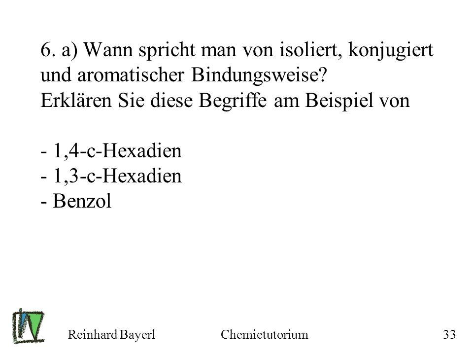 Reinhard BayerlChemietutorium33 6. a) Wann spricht man von isoliert, konjugiert und aromatischer Bindungsweise? Erklären Sie diese Begriffe am Beispie